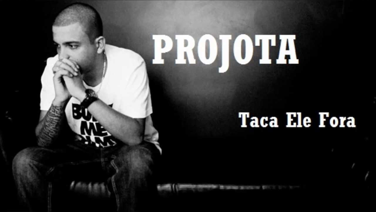 DE TACA ELE FORA BAIXAR PROJOTA MUSICA