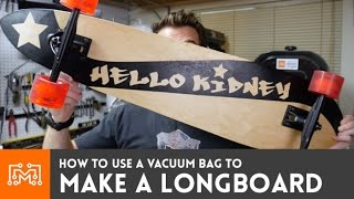 How To Make A Longboard With A Vacuum Bag
