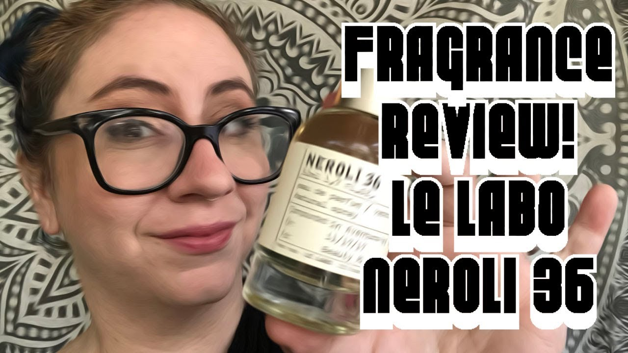 bbbff317eacfe Fragrance Review    Le Labo Neroli 36