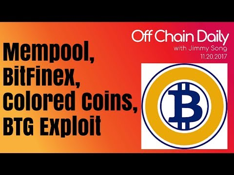 Mempool Clearing, BTG wallet exploit, Colored coins on BCH, Bitfinexed - Off Chain Daily, 2017.11.20