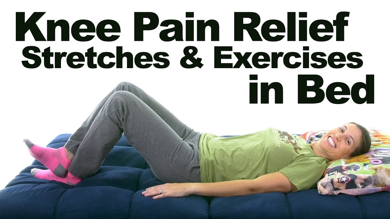 5 Knee Pain Relief Stretches u0026 Exercises You Can Do In Bed