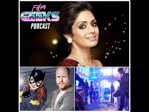 Film Geeks Podcast Live 25-02-18 | Sridevi, Joss Whedon, Mute Review