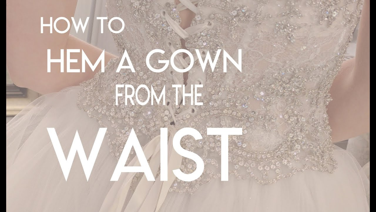 How To Hem Or Shorten A Bridal Gown From The Waist