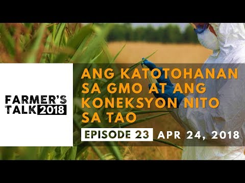 FARMER'S TALK ATOVI APRIL 24, 2018 ANG KATOTOHANAN SA GMO AT