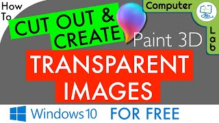 how to Cut Out & Create a Transparent Image   Windows 10  Paint 3D