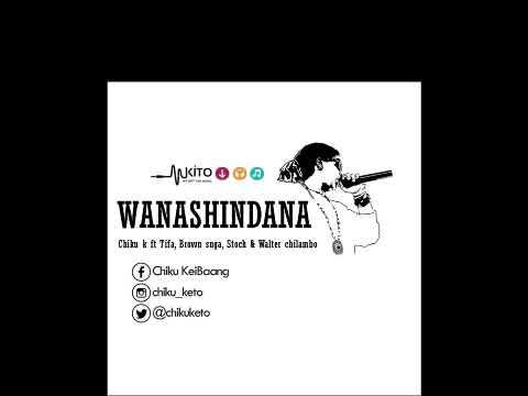 CHIKU K ft TIFA, BROWN SUGA, STOCH & WALTER CHILAMBO - WANASHINDANA
