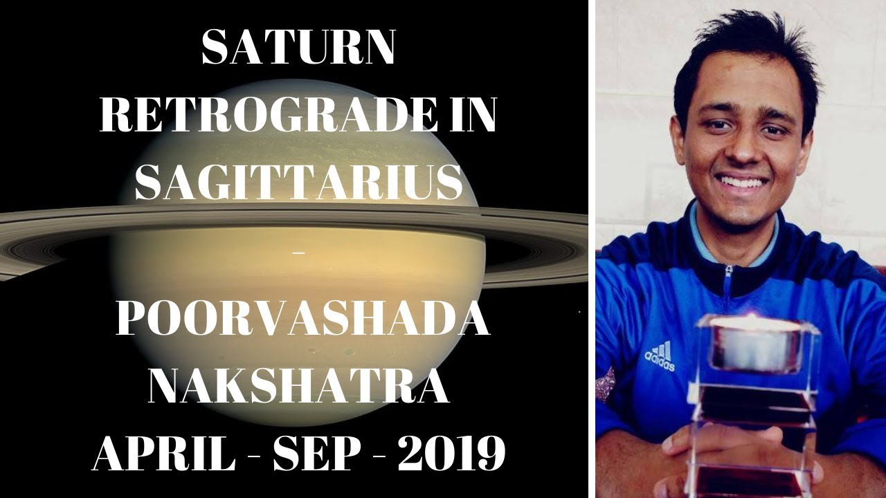 SATURN RETROGRADE IN SAGITTARIUS - POORVASHADA NAKSHATRA - APRIL - SEP 2019