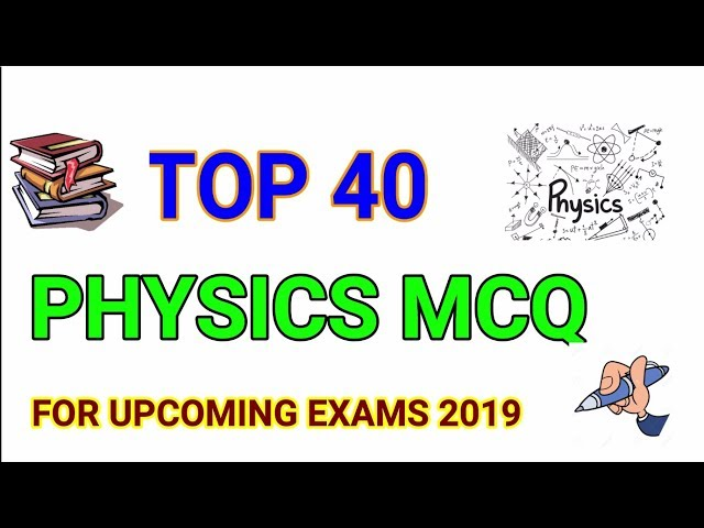 Expected TOP 40 Questions of PHYSICS for upcoming Exams 2019