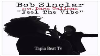 Feel The Vibe - Bob Sinclar feat Dawn Tallman (Tapia Beat Remix)