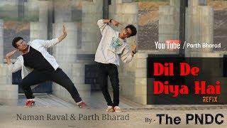Dil De Diya Hai || Part 1 || Unplugged Refix || Dance Cover || The PNDC || Urbanix Style