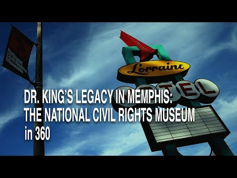 Dr King's Legacy in Memphis: a 360 Look at the National Civil Rights Museum
