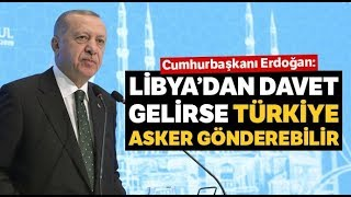 """Cumhurbaşkanı Erdoğan: """"(Türk Askeri Libya'ya Gider Mi?) Kimseden İzin Almayız"""""""
