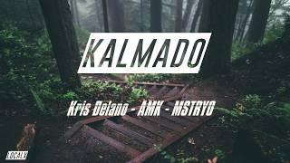 Kalmado // Kris Delano, AMK, MSTRYO [LYRICS]