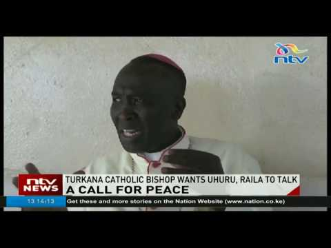 Turkana catholic bishop calls for Uhuru, Raila dialogue