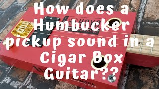 Cigar Box Guitar with a Humbucker pickup - How does it sound?