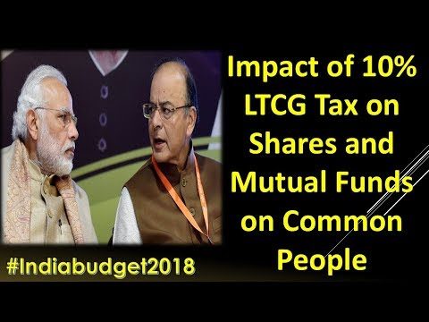 Impact of 10% LTCG Tax on Shares and Mutual Funds on Common People | Budget 2018