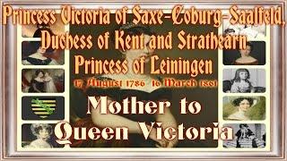 Princess Victoria of Saxe Coburg Saalfeld, 1786–1861 Mother to Queen Victoria