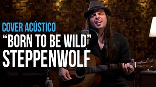 Steppenwolf - Born To Be Wild - Acoustic Cover