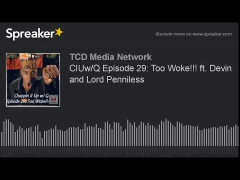 CIUw/Q Episode 29: Too Woke!!! ft. Devin and Lord Penniless