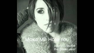 Joanna Burns - Make Me Hate You