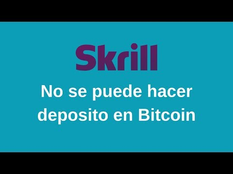 Skrill No Se Puede Hacer Deposito En Bitcoin