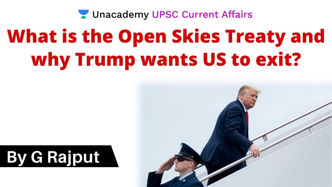 What Is The Open Skies Treaty And Why Trump Wants Us To Exit Upsc Cse 2020 G Rajput Youtube