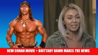 New Conan Movie Starring Arnold + I'm Commentating the Arnold + Brittany Dawn Makes National News