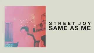 Street Joy Same As Me Official Audio