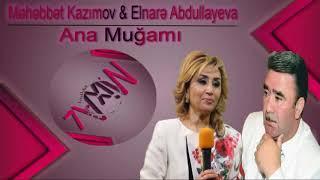 Məhəbbət Kazımov Və Elnarə Abdullayeva Ana Muğamı
