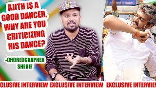 Ajith is a Good dancer, Why are you criticising his dance? Choreographer sherif opens up- Interview