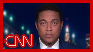 Don Lemon: The President and his administration have been making wrong predictions since day one