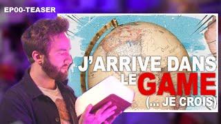 Ep00s01- J'ARRIVE DANS LE GAME... je crois