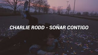 Charlie Rodd - Soñar Contigo (Letra)