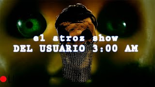 El atroz show del usuario 3:00 AM (by Dross ~ Angel Revilla)