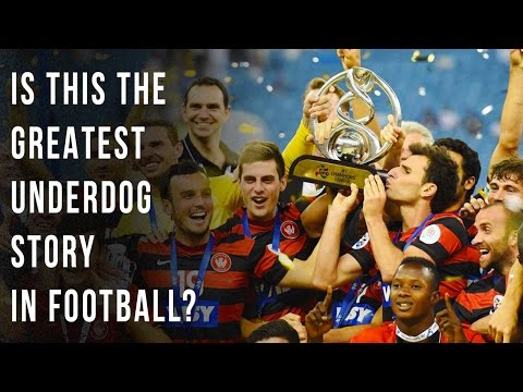 Is This The Greatest Underdog Story In Football? This is Western Sydney Wanderers
