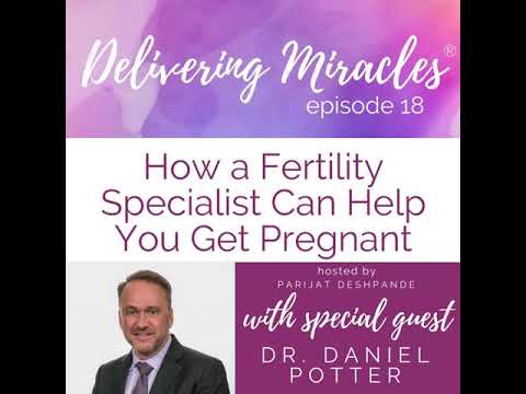 18: How a Fertility Specialist Can Help You Get Pregnant with Dr. Daniel Potter