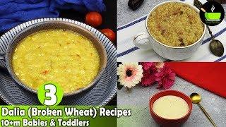3 Dalia / Broken Wheat Recipes For 10 Months + Babies, Toddlers & Kids | Easy Porridge For Babies