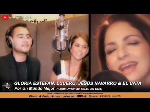 Gloria Estefan, Lucero, Jesús Navarro & El Cata – Por Un Mundo Mejor (Himno Oficial de TELETON USA)