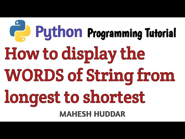 Python Program to display the words of string from longest to shortest by Mahesh Huddar