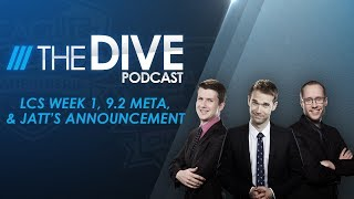 The Dive Podcast: LCS Week 1, 9.2 Meta, & Jatt's Announcement (Season 3, Episode 2)