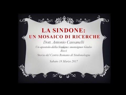 Un apostolo della Sindone: Mons. Giulio Ricci - Dott. Antonio Cassanelli - 18 marzo 2017