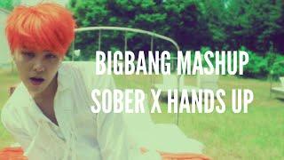 BIGBANG - Sober & Hands up MASHUP / REMIX