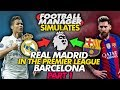 Barcelona and Real Madrid in the Premier League #FM18 Experiment | Football Manager 2018 Simulates