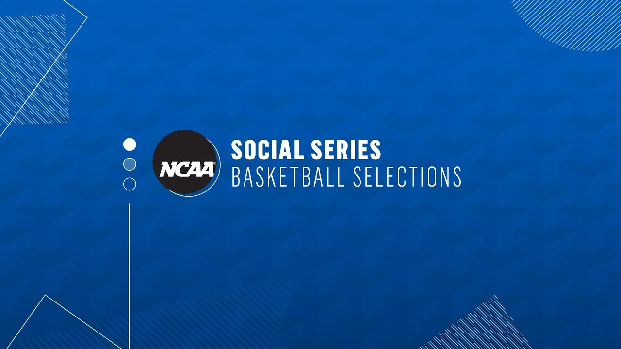 NCAA Social Series: Basketball Selections