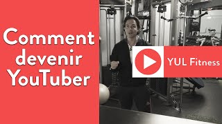 Comment devenir youtuber : yul fitness