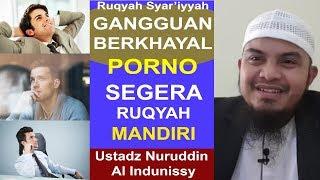 Suka Berkhayal Porno SEGERA terapi RUQYAH  - Ustadz Nuruddin Al Indunissy - Ruqyah Palembang 2018