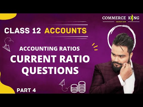 #98, Class 12 accounts (accounting ratios: Current ratio, part 3)