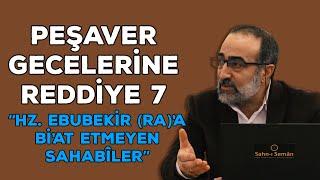 """Ebubekir Sifil - Peşaver Geceleri Eserine Reddiye - 7 - """"Hz. Ebubekir'e Bi'at Etmeyen Sahabîler"""""""