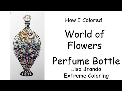 How To Color Perfume Bottle World of Flowers Coloring Book Lisa Brando Extreme Coloring Tutorial