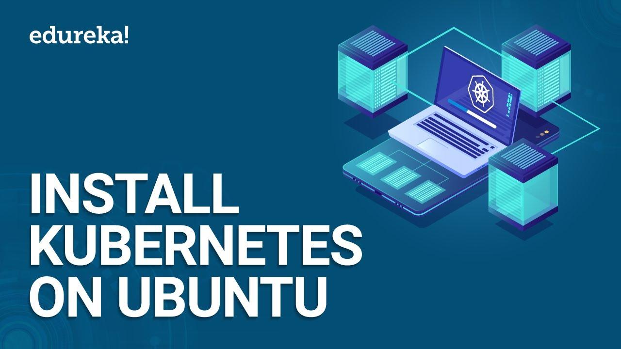 Install Kubernetes On Ubuntu | Setup Kubernetes Cluster Step by Step |  Kubernetes Training | Edureka